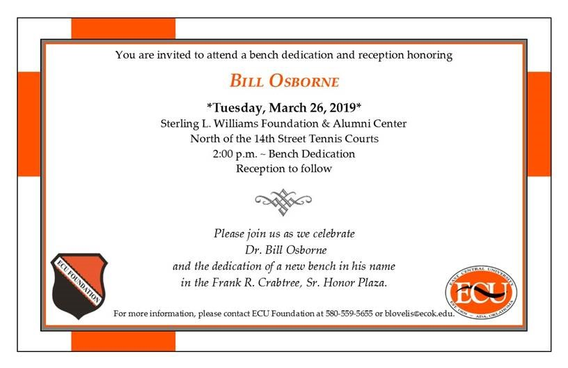 You are invited to attend a bench dedication and reception honoring Bill Osborne. Tuesday, March 26, 2019 at the Sterling L. Williams Foundation and Alumni Center, North of the 14th street Tennis Courts. Bench dedication is at 2:00 p.m. and reception to follow. Please join us as we Celebrate Dr. Bill Osborne and the dedication of a new bench in his name in the Frank R. Crabtree, Sr. Honor PLaza.
