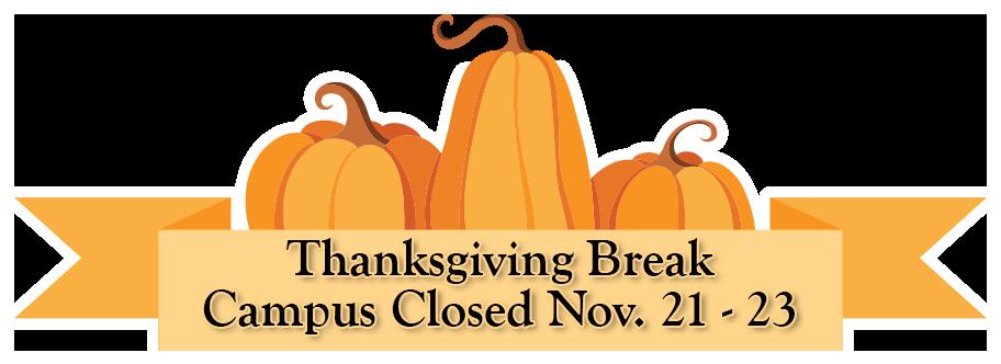 Pumpkin Graphics - Thanksgiving Break. Campus Closed November 21 through 23