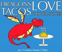 Dragons Love Tacos and Other Stories...image of dragon smelling a taco. Jan. 17. Ataloa Theatre. 7:30 p.m.