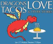 Dragons Love Tacos and Other Stories;  Jan. 17 at 7:30 p.m. Ataloa Theatre